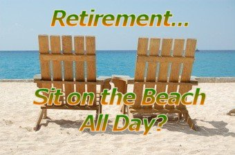 Retirement Sit on the Beach All Day?